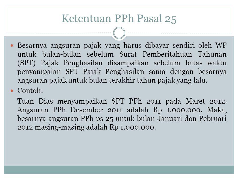 Ketentuan PPh Pasal 25 PPh Ps 25 bagi WP baru: dihitung berdasarkan jml pajak yg diperoleh dari penerapan tarif umum atas penghasilan netto sebulan yg disetahunkan dibagi 12.