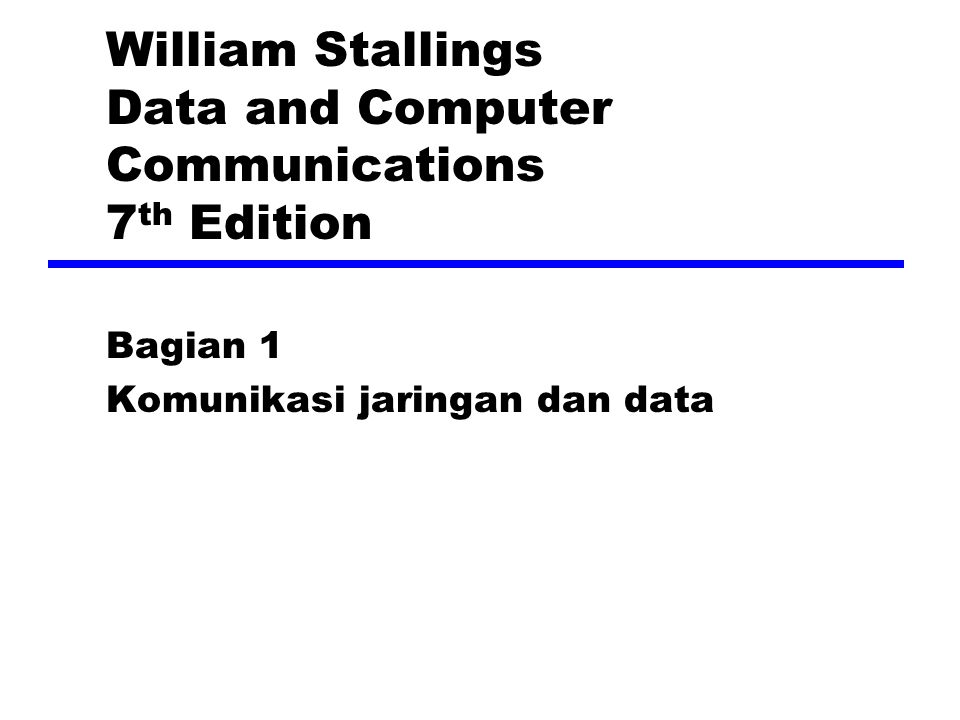 William Stallings Data and Computer Communications 7 th Edition Bagian 1 Komunikasi jaringan dan data
