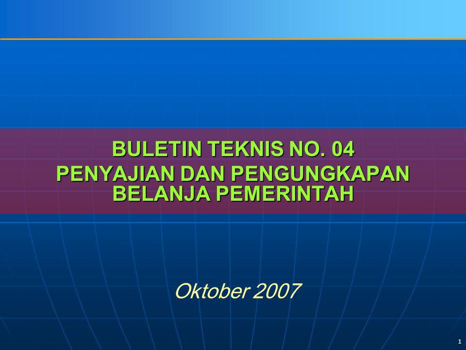 1 BULETIN TEKNIS NO. 04 PENYAJIAN DAN PENGUNGKAPAN BELANJA PEMERINTAH Oktober 2007