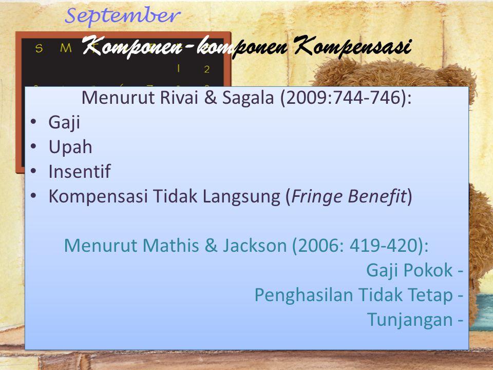 Komponen-komponen Kompensasi Menurut Rivai & Sagala (2009:744-746): Gaji Upah Insentif Kompensasi Tidak Langsung (Fringe Benefit) Menurut Mathis & Jac