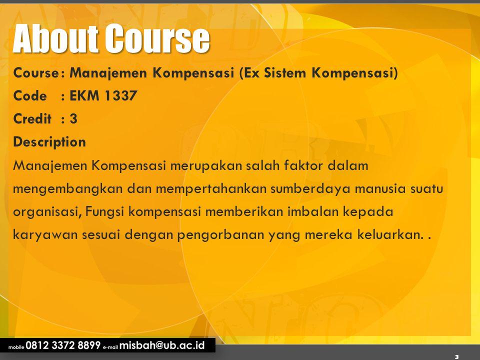 About Course Course: Manajemen Kompensasi (Ex Sistem Kompensasi) Code: EKM 1337 Credit: 3 Description Manajemen Kompensasi merupakan salah faktor dala