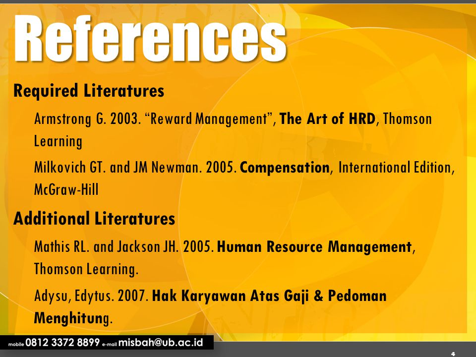 "References Required Literatures Armstrong G. 2003. ""Reward Management"", The Art of HRD, Thomson Learning Milkovich GT. and JM Newman. 2005. Compensati"