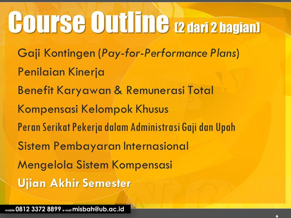 Course Outline (2 dari 2 bagian) Gaji Kontingen (Pay-for-Performance Plans) Penilaian Kinerja Benefit Karyawan & Remunerasi Total Kompensasi Kelompok