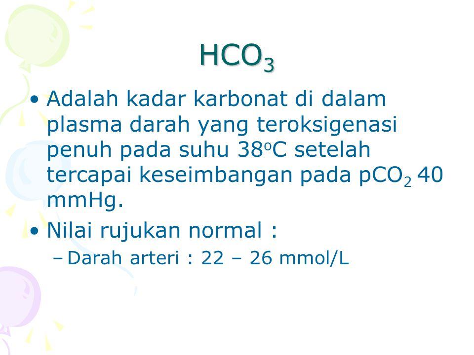 HCO 3 Adalah kadar karbonat di dalam plasma darah yang teroksigenasi penuh pada suhu 38 o C setelah tercapai keseimbangan pada pCO 2 40 mmHg.