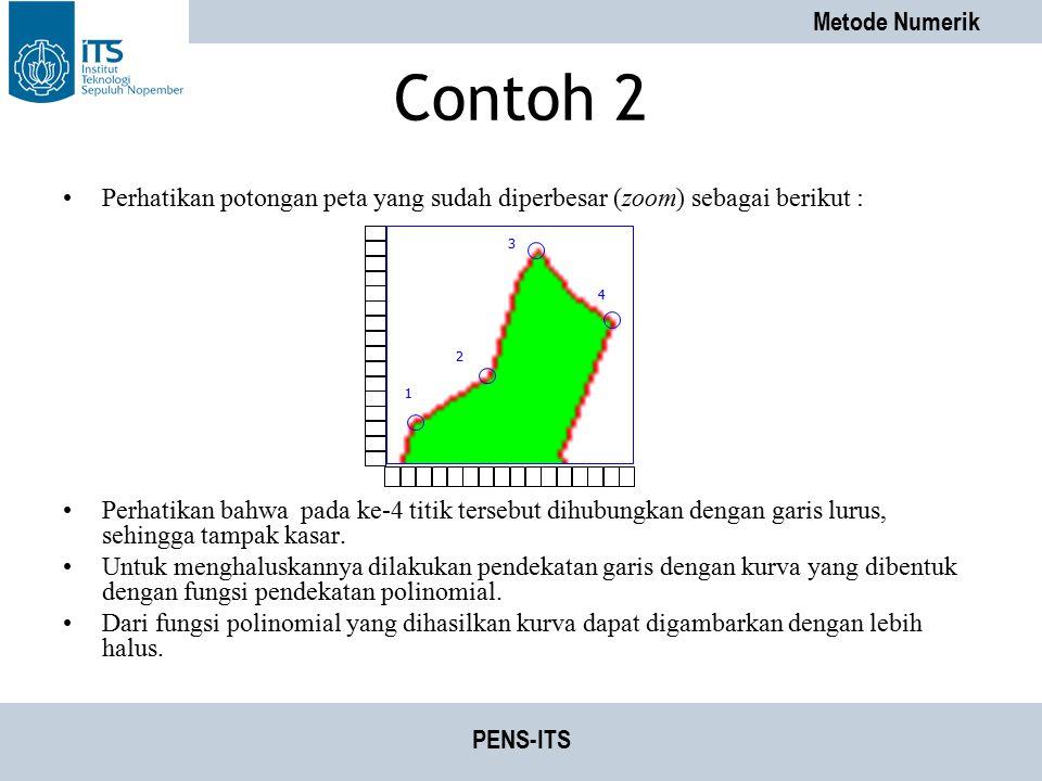 Metode Numerik PENS-ITS Contoh 2 Perhatikan potongan peta yang sudah diperbesar (zoom) sebagai berikut : Perhatikan bahwa pada ke-4 titik tersebut dih