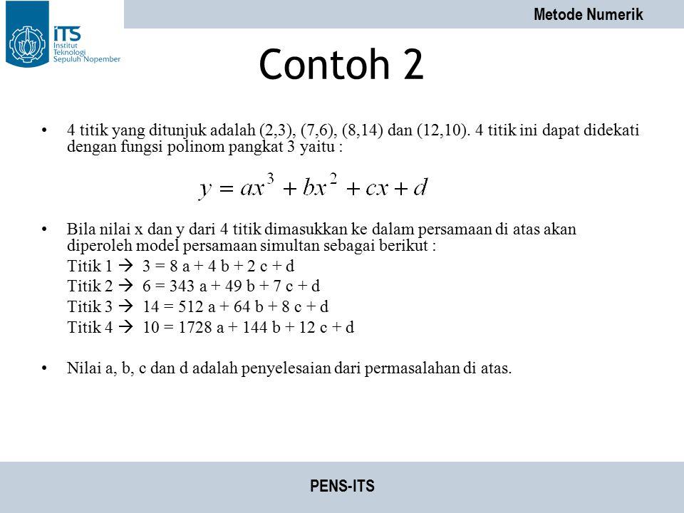 Metode Numerik PENS-ITS Contoh 2 4 titik yang ditunjuk adalah (2,3), (7,6), (8,14) dan (12,10). 4 titik ini dapat didekati dengan fungsi polinom pangk