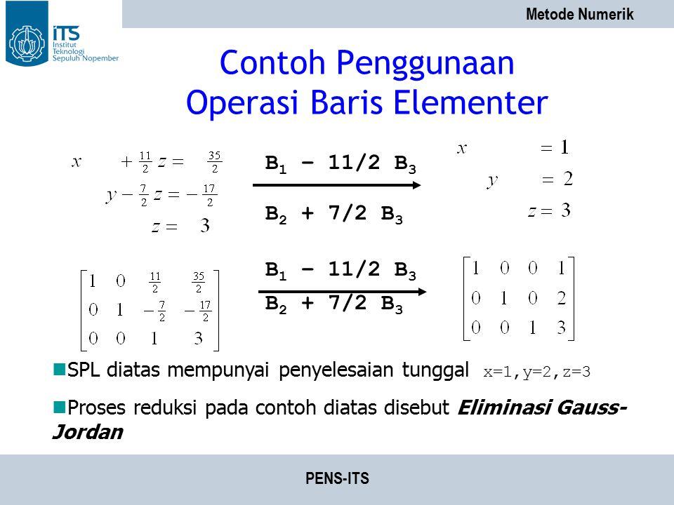 Metode Numerik PENS-ITS Contoh Penggunaan Operasi Baris Elementer SPL diatas mempunyai penyelesaian tunggal x=1,y=2,z=3 Proses reduksi pada contoh dia