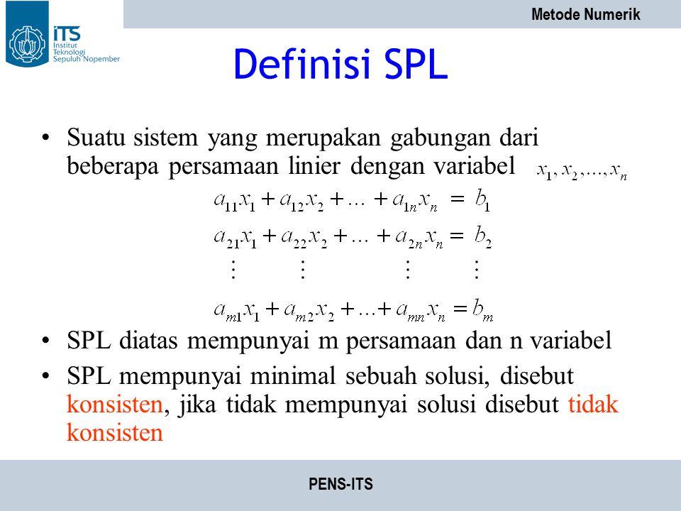 Metode Numerik PENS-ITS Definisi SPL Suatu sistem yang merupakan gabungan dari beberapa persamaan linier dengan variabel SPL diatas mempunyai m persam