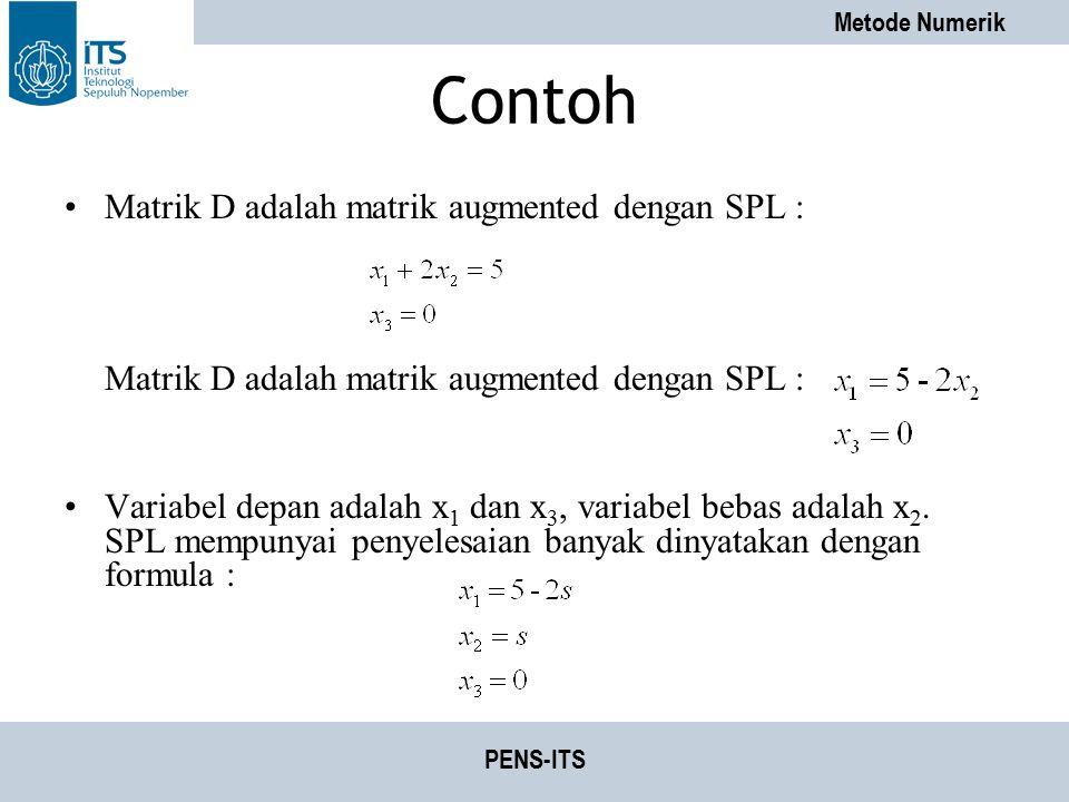 Metode Numerik PENS-ITS Contoh Matrik D adalah matrik augmented dengan SPL : Variabel depan adalah x 1 dan x 3, variabel bebas adalah x 2. SPL mempuny
