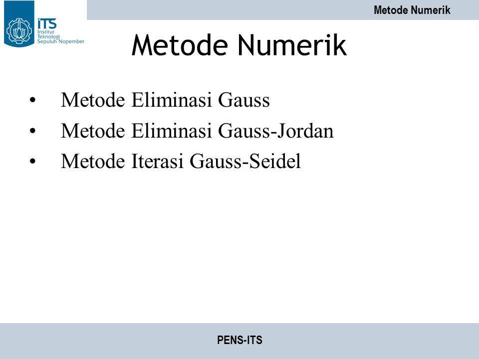 Metode Numerik PENS-ITS Metode Numerik Metode Eliminasi Gauss Metode Eliminasi Gauss-Jordan Metode Iterasi Gauss-Seidel