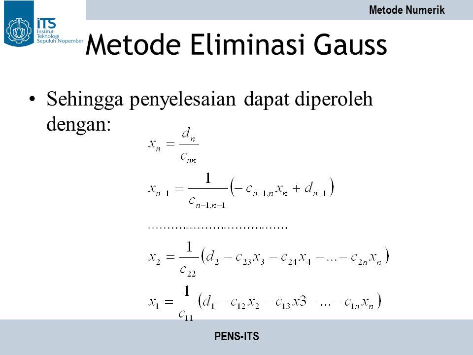 Metode Numerik PENS-ITS Metode Eliminasi Gauss Sehingga penyelesaian dapat diperoleh dengan: