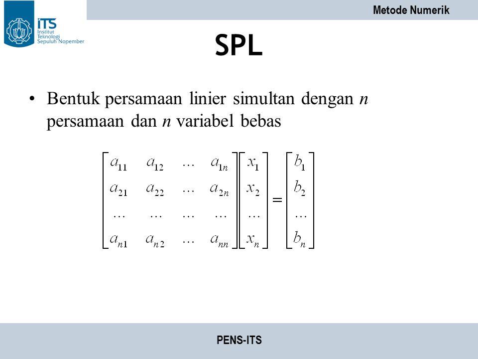 Metode Numerik PENS-ITS SPL Bentuk persamaan linier simultan dengan n persamaan dan n variabel bebas