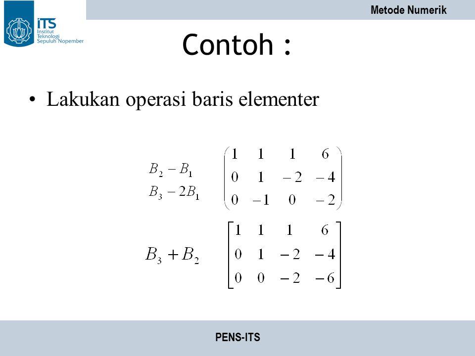 Metode Numerik PENS-ITS Contoh : Lakukan operasi baris elementer