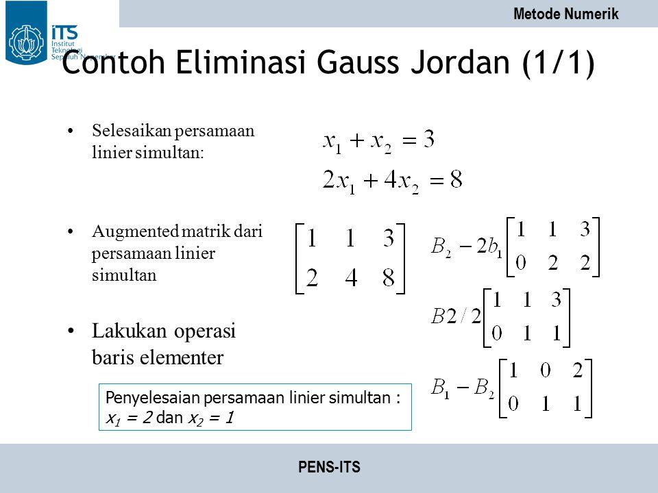 Metode Numerik PENS-ITS Contoh Eliminasi Gauss Jordan (1/1) Selesaikan persamaan linier simultan: Augmented matrik dari persamaan linier simultan Laku