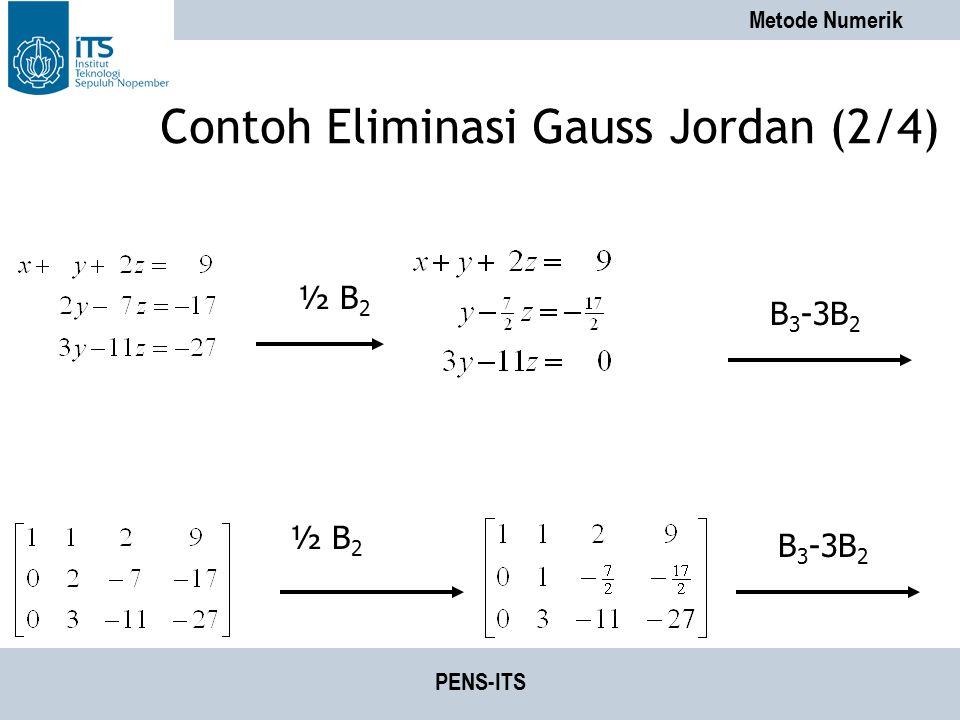Metode Numerik PENS-ITS Contoh Eliminasi Gauss Jordan (2/4) ½ B 2 B 3 -3B 2