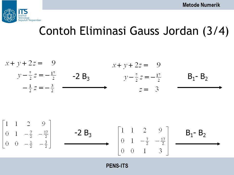 Metode Numerik PENS-ITS Contoh Eliminasi Gauss Jordan (3/4) -2 B 3 B 1 - B 2