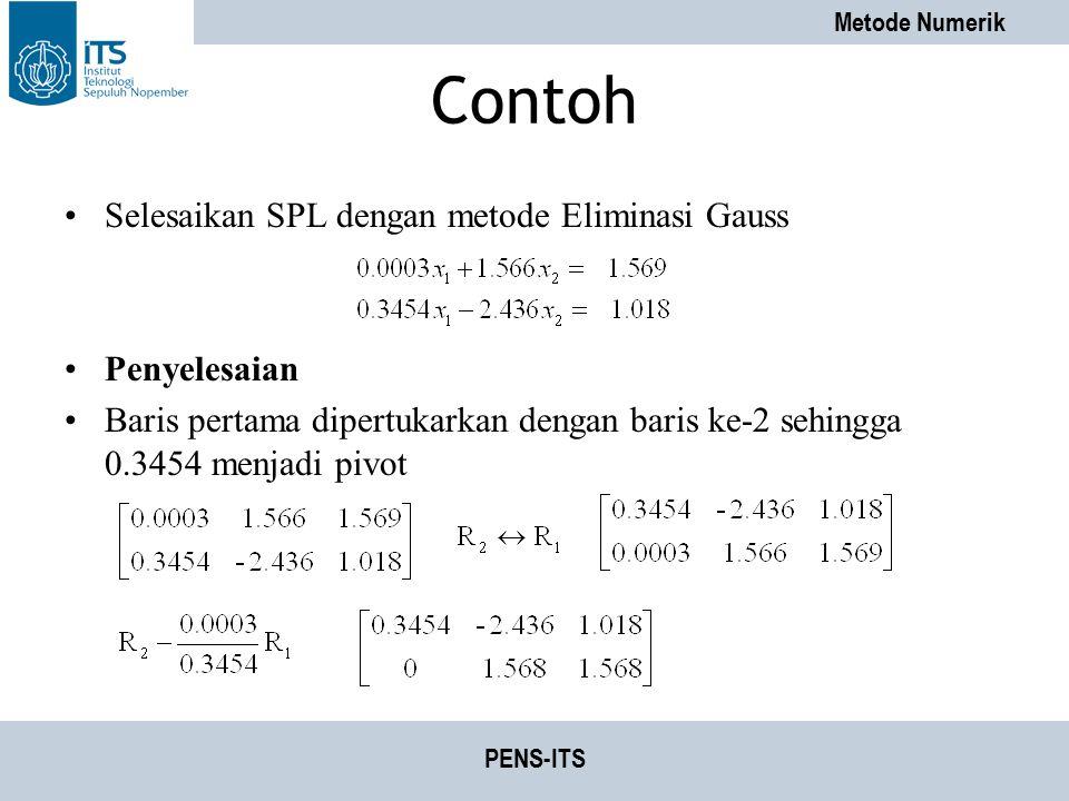 Metode Numerik PENS-ITS Contoh Selesaikan SPL dengan metode Eliminasi Gauss Penyelesaian Baris pertama dipertukarkan dengan baris ke-2 sehingga 0.3454