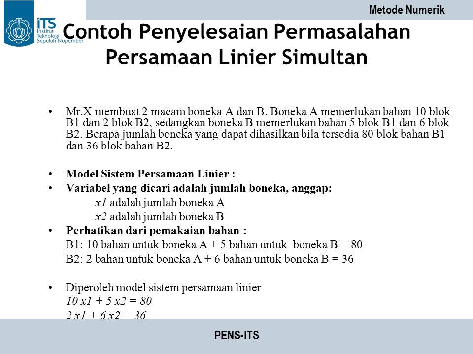 Metode Numerik PENS-ITS Contoh Penyelesaian Permasalahan Persamaan Linier Simultan Mr.X membuat 2 macam boneka A dan B. Boneka A memerlukan bahan 10 b