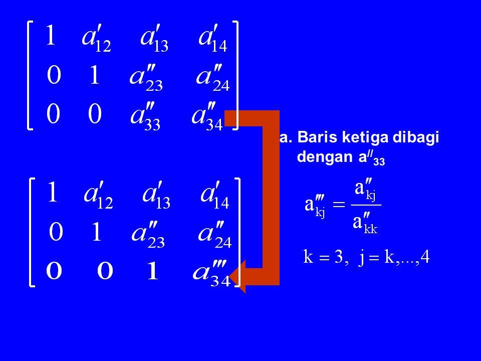 b. Baris kedua dikalikan dgn. a / 32 dan dikurangkan ke baris ketiga.
