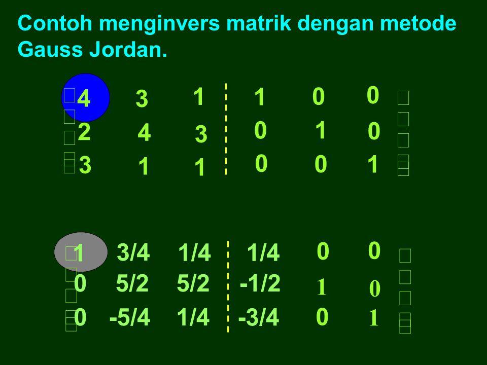 3.1. Menginvers matrik dengan aplikasi Gauss Jordan I I B Proses Gauss Jordan Hubungan antara matrik A dengan matrik B adalah: B = A -1 3. INVERS MATR