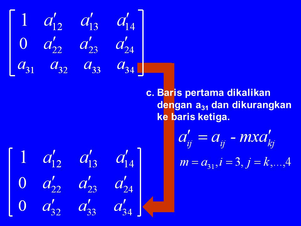 b. Baris pertama dikalikan dengan a 21 dan dikurangkan ke baris kedua.