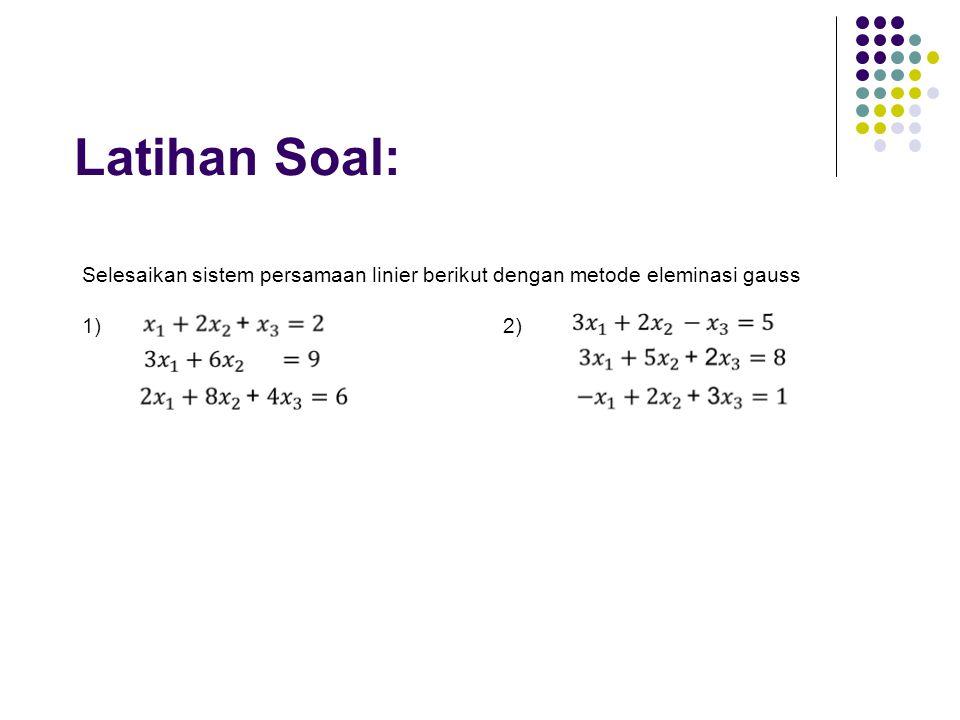 Latihan Soal: Selesaikan sistem persamaan linier berikut dengan metode eleminasi gauss 1) 2)