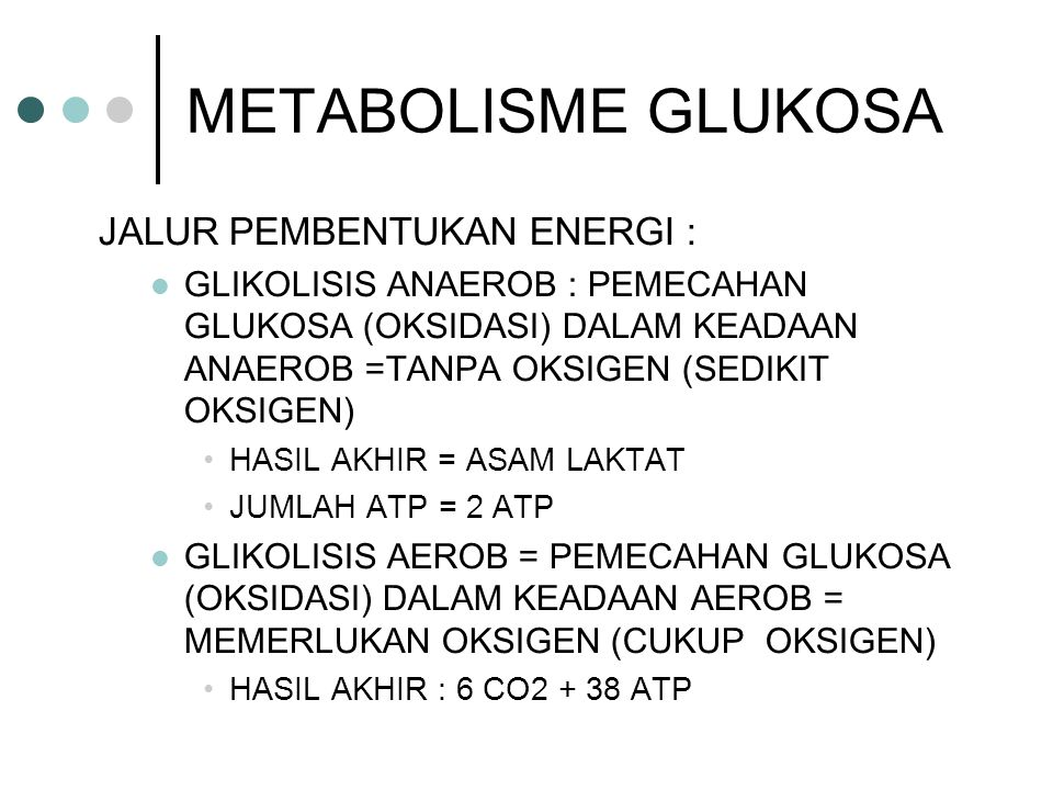 METABOLISME GLUKOSA JALUR PEMBENTUKAN ENERGI : GLIKOLISIS ANAEROB : PEMECAHAN GLUKOSA (OKSIDASI) DALAM KEADAAN ANAEROB =TANPA OKSIGEN (SEDIKIT OKSIGEN