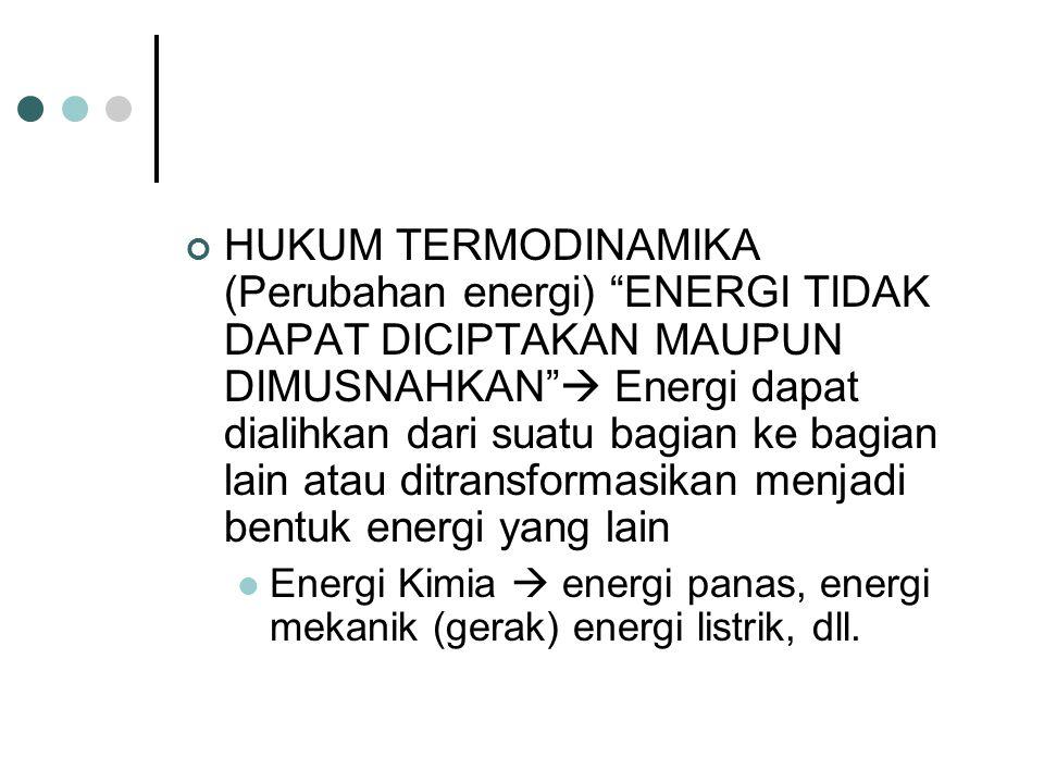"""HUKUM TERMODINAMIKA (Perubahan energi) """"ENERGI TIDAK DAPAT DICIPTAKAN MAUPUN DIMUSNAHKAN""""  Energi dapat dialihkan dari suatu bagian ke bagian lain at"""