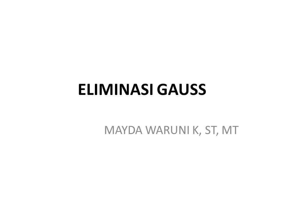 ELIMINASI GAUSS MAYDA WARUNI K, ST, MT