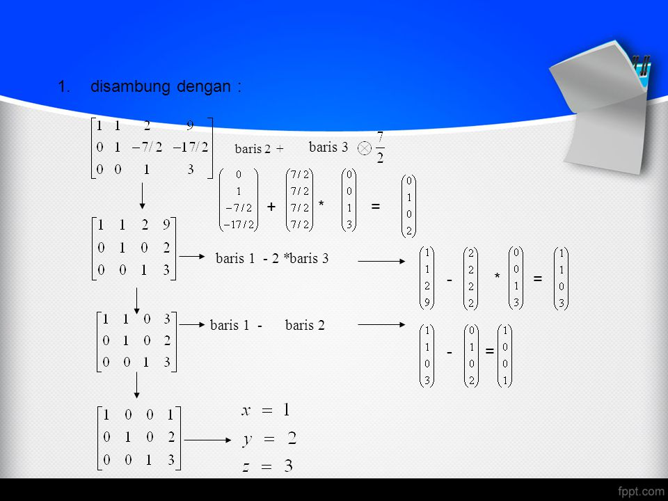1.disambung dengan : + * = - * = - = baris 3 baris 2 + baris 3 baris 1 - 2 * baris 2 baris 1 -
