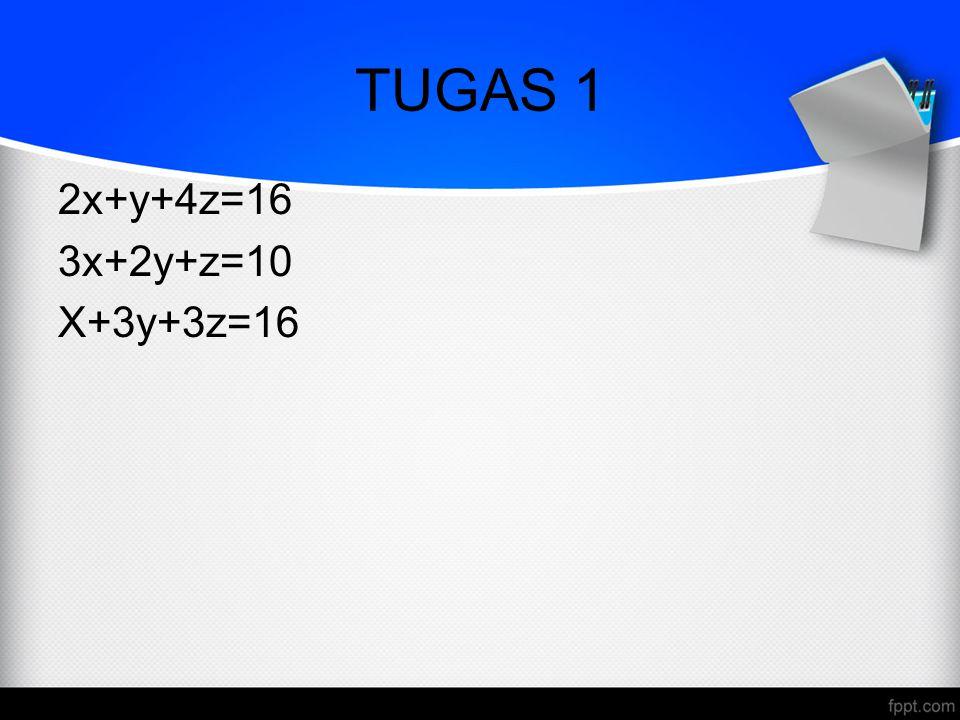 TUGAS 1 2x+y+4z=16 3x+2y+z=10 X+3y+3z=16