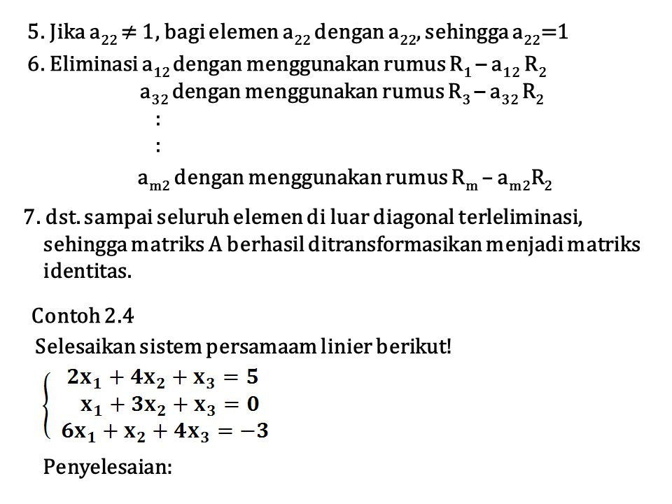 5. Jika a 22 ≠ 1, bagi elemen a 22 dengan a 22, sehingga a 22 =1 6. Eliminasi a 12 dengan menggunakan rumus R 1 – a 12 R 2 a 32 dengan menggunakan rum