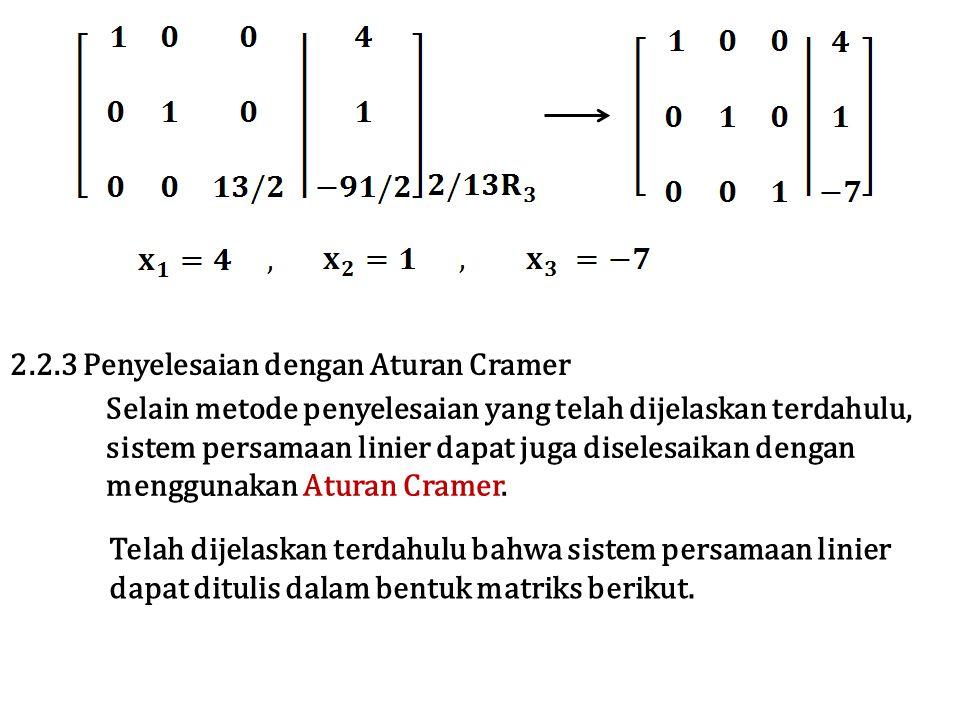 Selain metode penyelesaian yang telah dijelaskan terdahulu, sistem persamaan linier dapat juga diselesaikan dengan menggunakan Aturan Cramer. 2.2.3 Pe