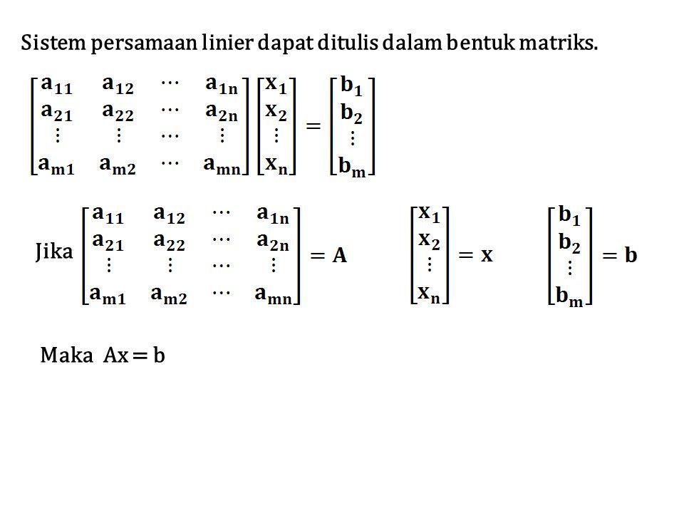 Sistem persamaan linier dapat ditulis dalam bentuk matriks. Jika Maka Ax = b