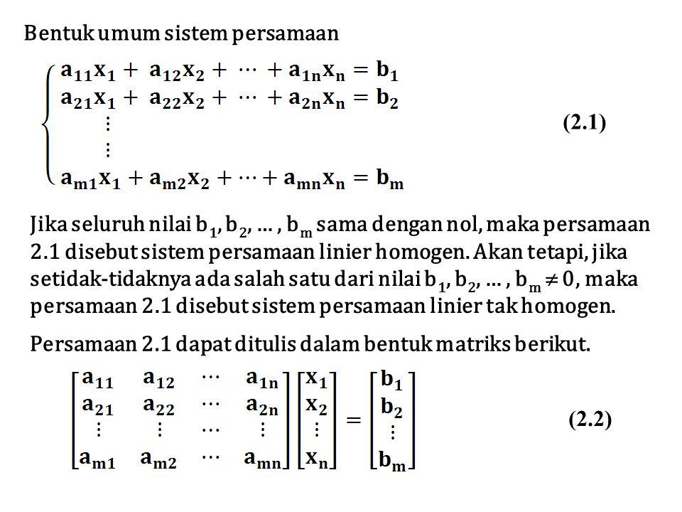 Bentuk umum sistem persamaan Jika seluruh nilai b 1, b 2, …, b m sama dengan nol, maka persamaan 2.1 disebut sistem persamaan linier homogen. Akan tet