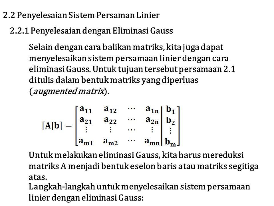 Selain dengan cara balikan matriks, kita juga dapat menyelesaikan sistem persamaan linier dengan cara eliminasi Gauss. Untuk tujuan tersebut persamaan