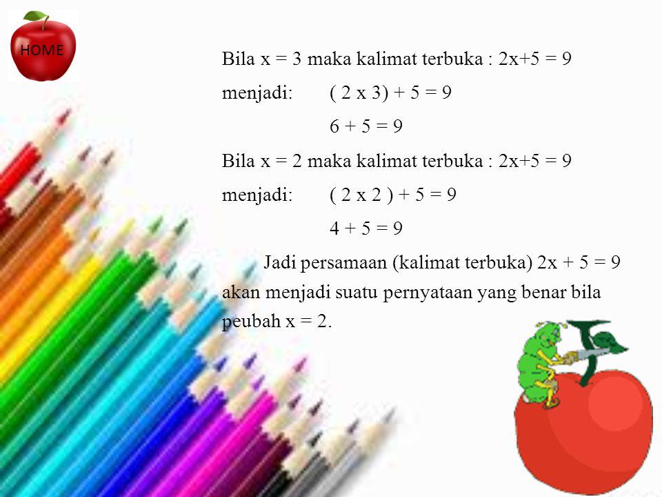 Bila x = 3 maka kalimat terbuka : 2x+5 = 9 menjadi: ( 2 x 3) + 5 = 9 6 + 5 = 9 Bila x = 2 maka kalimat terbuka : 2x+5 = 9 menjadi:( 2 x 2 ) + 5 = 9 4