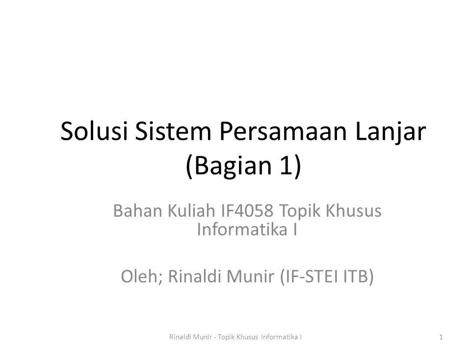 Solusi Sistem Persamaan Lanjar (Bagian 1) Bahan Kuliah IF4058 Topik Khusus Informatika I Oleh; Rinaldi Munir (IF-STEI ITB) 1Rinaldi Munir - Topik Khus