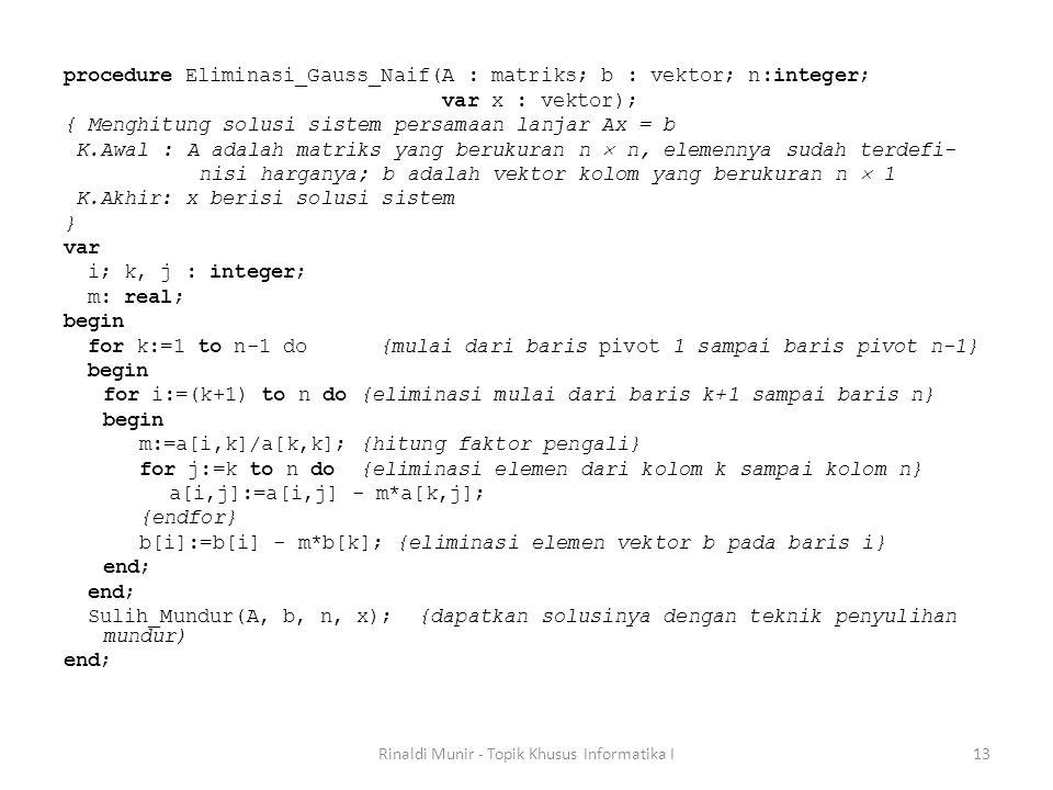 procedure Eliminasi_Gauss_Naif(A : matriks; b : vektor; n:integer; var x : vektor); { Menghitung solusi sistem persamaan lanjar Ax = b K.Awal : A adal