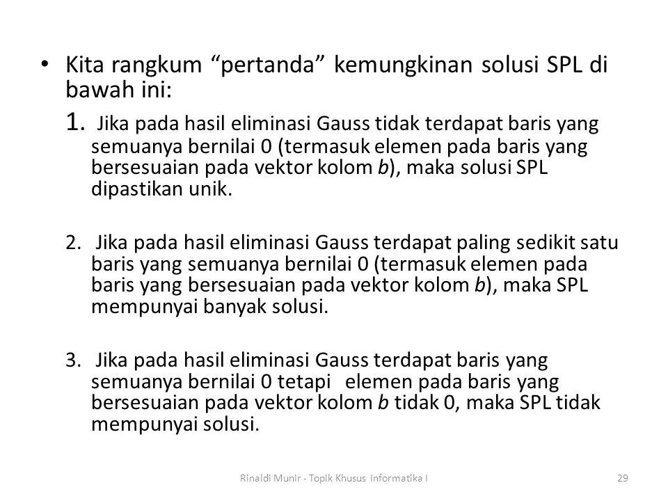 """Kita rangkum """"pertanda"""" kemungkinan solusi SPL di bawah ini: 1. Jika pada hasil eliminasi Gauss tidak terdapat baris yang semuanya bernilai 0 (termasu"""