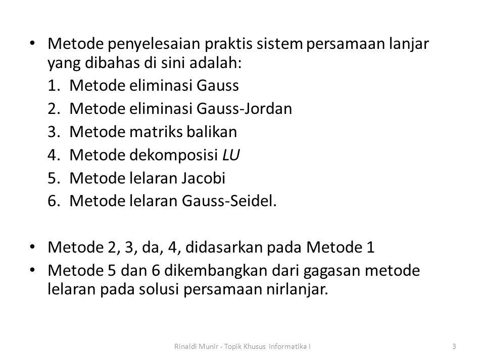 Metode penyelesaian praktis sistem persamaan lanjar yang dibahas di sini adalah: 1.Metode eliminasi Gauss 2.Metode eliminasi Gauss-Jordan 3.Metode mat