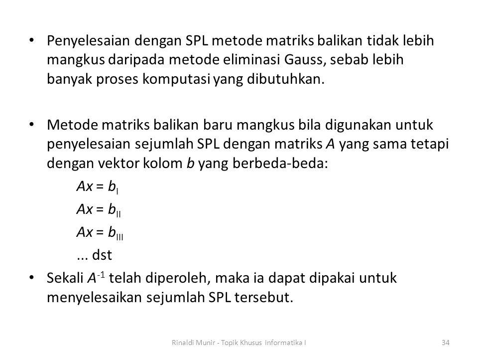 Penyelesaian dengan SPL metode matriks balikan tidak lebih mangkus daripada metode eliminasi Gauss, sebab lebih banyak proses komputasi yang dibutuhka