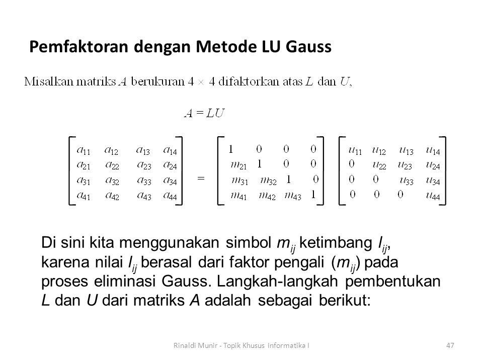 Pemfaktoran dengan Metode LU Gauss Rinaldi Munir - Topik Khusus Informatika I47 Di sini kita menggunakan simbol m ij ketimbang l ij, karena nilai l ij