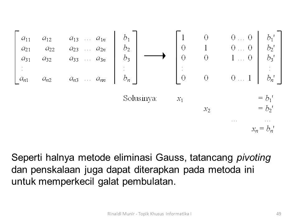 Rinaldi Munir - Topik Khusus Informatika I49 Seperti halnya metode eliminasi Gauss, tatancang pivoting dan penskalaan juga dapat diterapkan pada metod