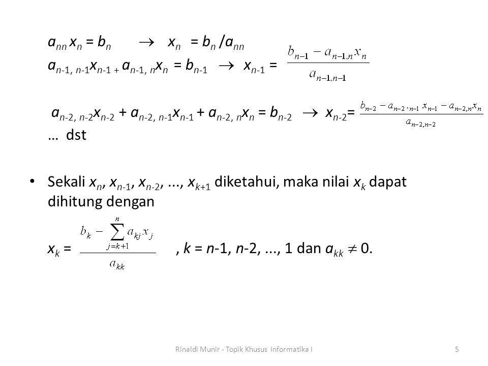 a nn x n = b n  x n = b n /a nn a n-1, n-1 x n-1 + a n-1, n x n = b n-1  x n-1 = a n-2, n-2 x n-2 + a n-2, n-1 x n-1 + a n-2, n x n = b n-2  x n-2