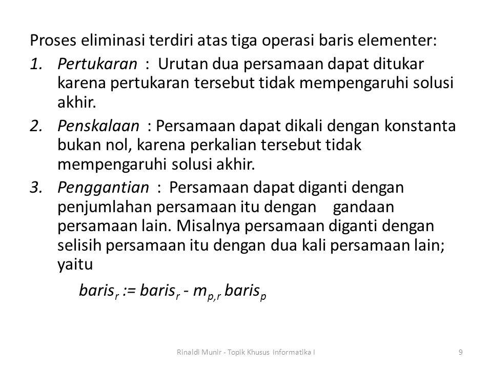Proses eliminasi terdiri atas tiga operasi baris elementer: 1.Pertukaran : Urutan dua persamaan dapat ditukar karena pertukaran tersebut tidak mempeng