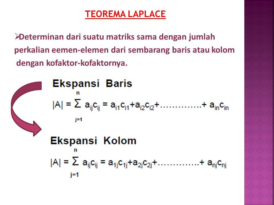 TEOREMA LAPLACE  Determinan dari suatu matriks sama dengan jumlah perkalian eemen-elemen dari sembarang baris atau kolom dengan kofaktor-kofaktornya.