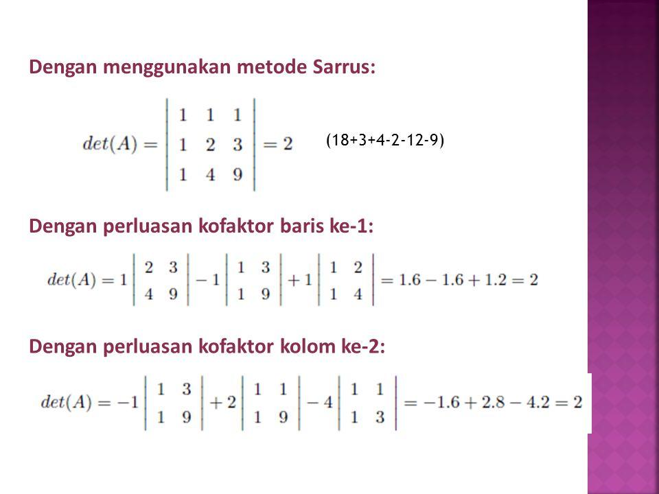 Contoh: Dengan menggunakan metode Sarrus: Dengan perluasan kofaktor baris ke-1: Dengan perluasan kofaktor kolom ke-2: (18+3+4-2-12-9)