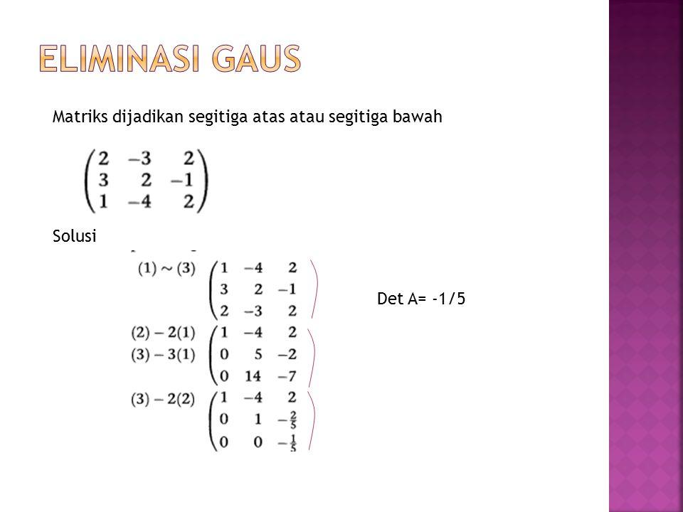 Matriks dijadikan segitiga atas atau segitiga bawah Solusi Det A= -1/5