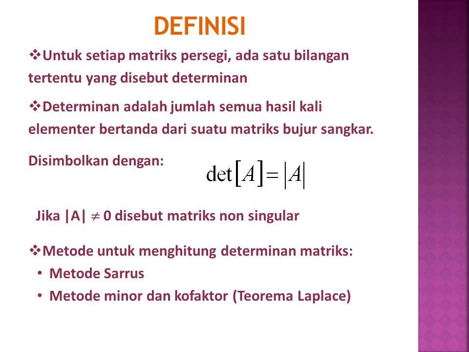 DEFINISI  Untuk setiap matriks persegi, ada satu bilangan tertentu yang disebut determinan  Determinan adalah jumlah semua hasil kali elementer bertanda dari suatu matriks bujur sangkar.